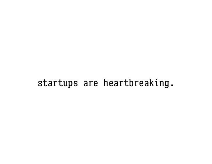 startups are heartbreaking.
