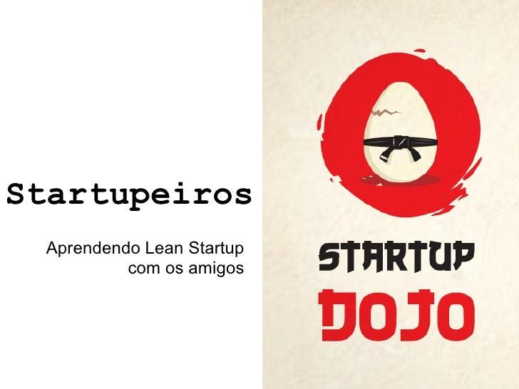 Startupeiros Aprendendo Lean Startup          com os amigos
