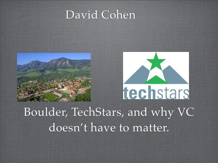 David Cohen     Boulder, TechStars, and why VC     doesn't have to matter.