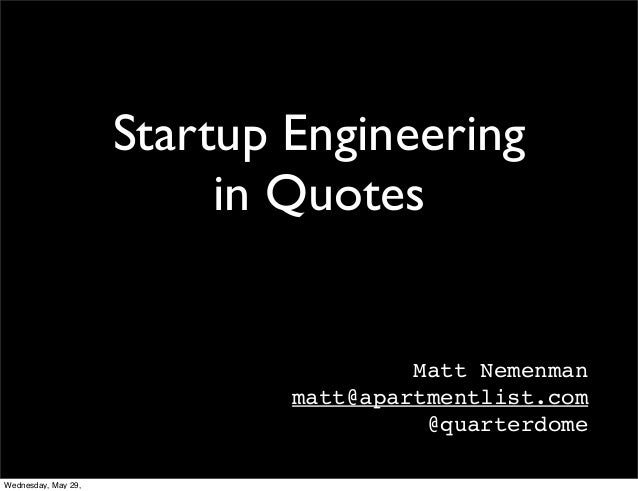 Startup Engineeringin QuotesMatt Nemenmanmatt@apartmentlist.com@quarterdomeWednesday, May 29,