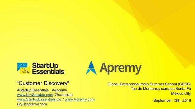 """""""Customer Discovery"""" #StartupEssentials #Apremy www.UrySarabia.com @sarabiau www.StartupEssentials.Co / www.Apremy.com ury..."""