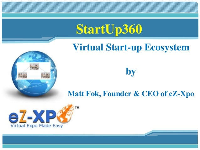StartUp360 Virtual Start-up Ecosystem by Matt Fok, Founder & CEO of eZ-Xpo
