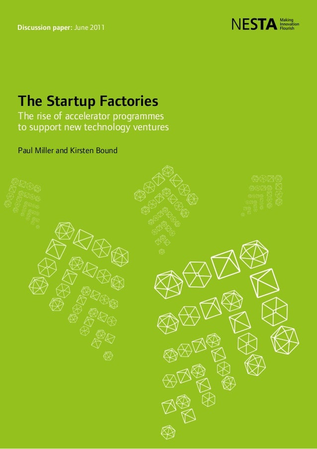 Discussion paper: June 2011The Startup FactoriesThe rise of accelerator programmesto support new technology venturesPaul M...