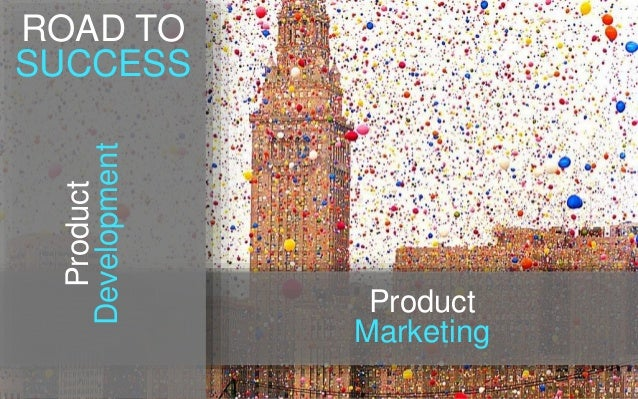Product Development Product Marketing ROAD TO SUCCESS