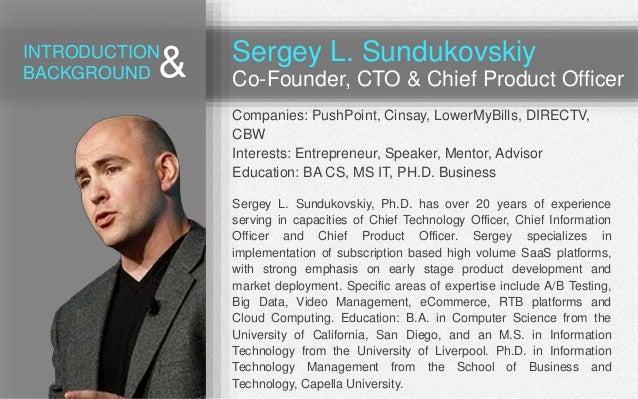 Sergey L. Sundukovskiy Co-Founder, CTO & Chief Product Officer Companies: PushPoint, Cinsay, LowerMyBills, DIRECTV, CBW In...