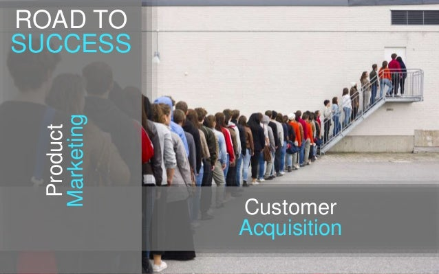Customer Acquisition Product Marketing ROAD TO SUCCESS