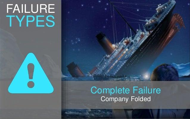 FAILURE TYPES Complete Failure Company Folded
