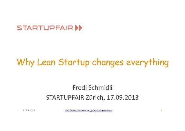 Why Lean Startup changes everything Fredi Schmidli STARTUPFAIR Zürich, 17.09.2013 17.09.2013 1http://de.slideshare.net/pra...
