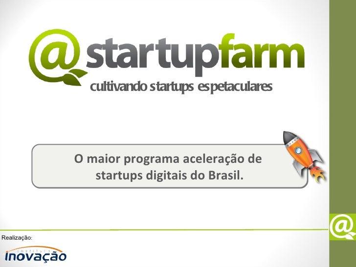 cultivando startups espetaculares              O maior programa aceleração de                 startups digitais do Brasil....