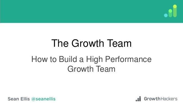 The Growth Team How to Build a High Performance Growth Team