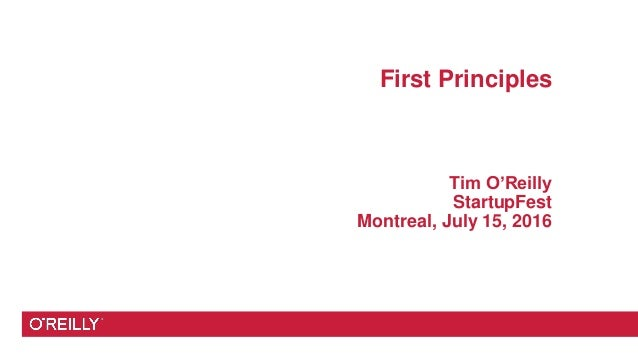First Principles Tim O'Reilly StartupFest Montreal, July 15, 2016