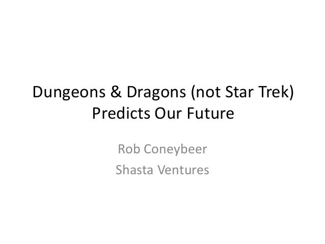 Dungeons & Dragons (not Star Trek) Predicts Our Future Rob Coneybeer Shasta Ventures
