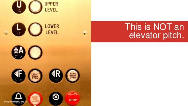 This is NOT an elevator pitch. Image courtesy sxc.hu
