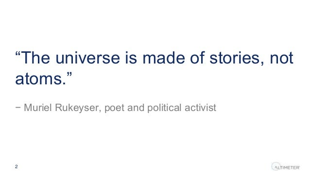 """""""The universe is made of stories, not atoms."""" − Muriel Rukeyser, poet and political activist 2"""