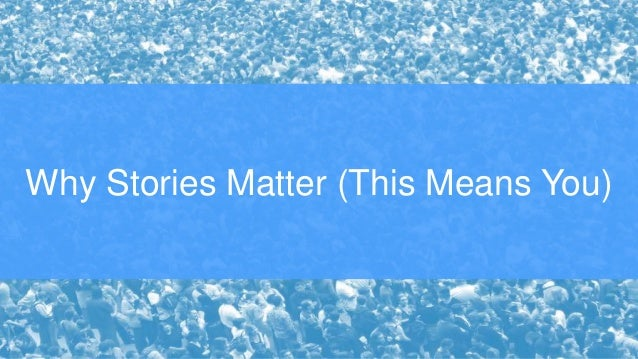 Why Stories Matter (This Means You)