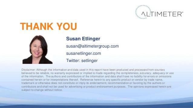 Susan Etlinger susan@altimetergroup.com susanetlinger.com Twitter: setlinger THANK YOU Disclaimer: Although the informatio...
