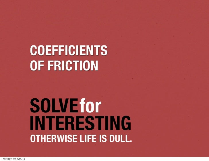 COEFFICIENTS                        OF FRICTION                        SOLVEfor                        INTERESTING        ...