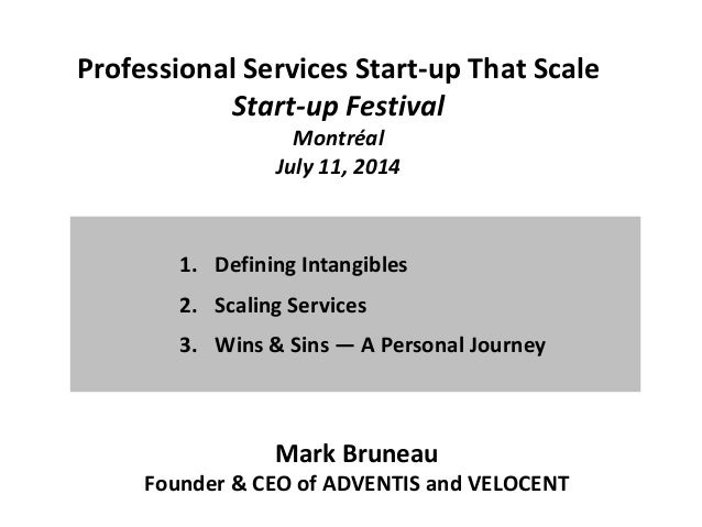 Professional Services Start-up That Scale Start-up Festival Montréal July 11, 2014 1. Defining Intangibles 2. Scaling Serv...