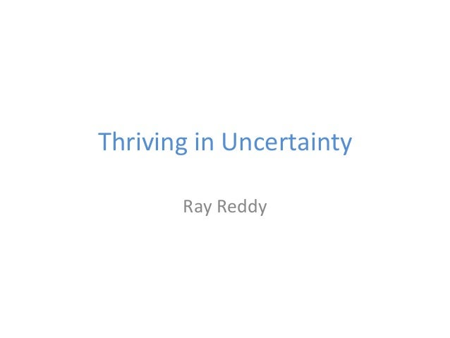 Thriving in Uncertainty Ray Reddy