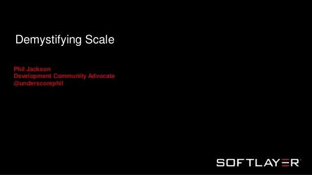 Demystifying Scale Phil Jackson Development Community Advocate @underscorephil