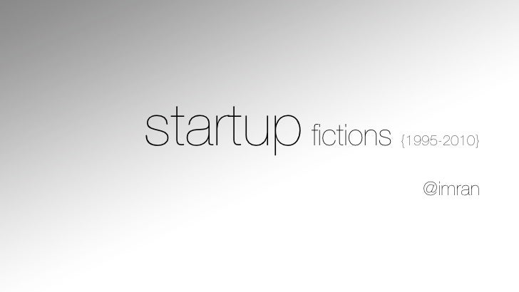 startup fictions   {1995-2010}                        @imran