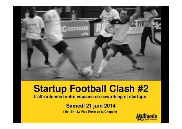 L'affrontement entre espaces de coworking et startups Samedi 21 juin 2014 14h-18h - Le Five Porte de la Chapelle Startup F...