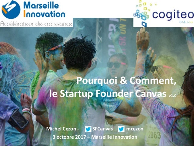 Pourquoi & Comment, le Startup Founder Canvas v1.0 Michel Cezon - SFCanvas mcezon 3 octobre 2017 – Marseille Innovation