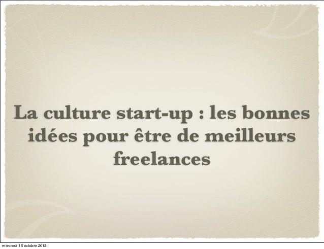 La culture start-up : les bonnes idées pour être de meilleurs freelances  mercredi 16 octobre 2013