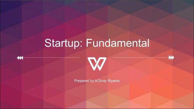 Startup: Fundamental Prepared by A Dony Riyanto