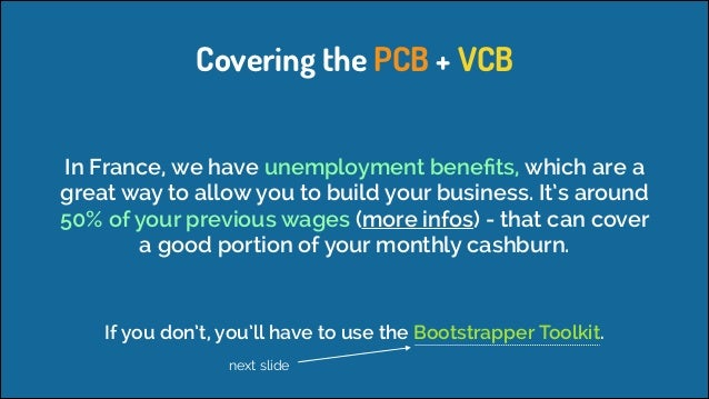 Covering the PCB + VCB In France, we have unemployment benefits, which are a great way to allow you to build your business....
