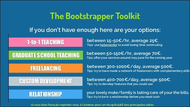 The Bootstrapper Toolkit If you don't have enough here are your options: 1-to-1 TEACHING  between 15-50€/hr, average 25€. ...