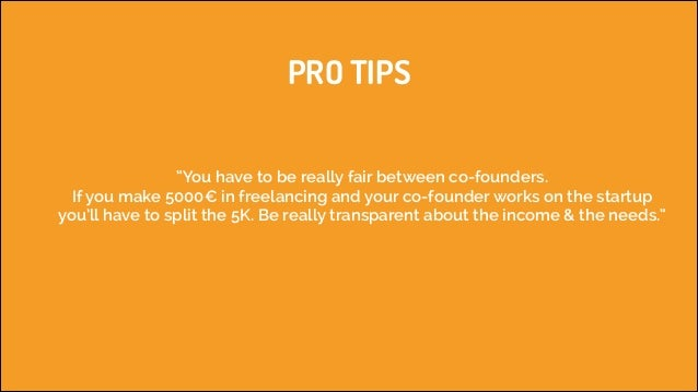 """PRO TIPS """"You have to be really fair between co-founders. If you make 5000€in freelancing and your co-founder works on t..."""