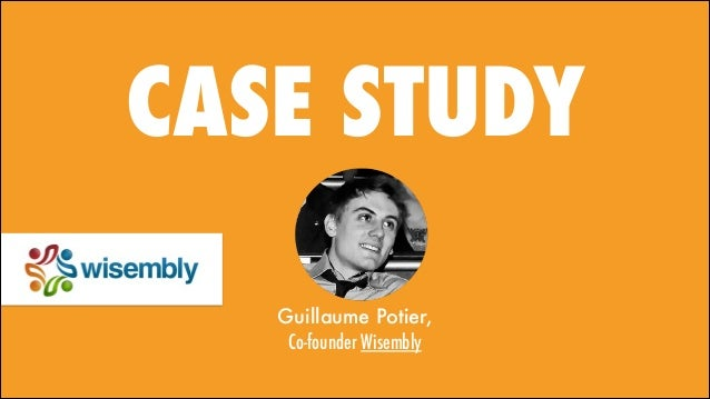 CASE STUDY Guillaume Potier, Co-founder Wisembly