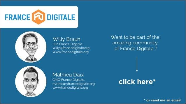 Willy Braun  GM France Digitale. willy@francedigitale.org www.francedigitale.org  Mathieu Daix  CMO France Digitale. math...