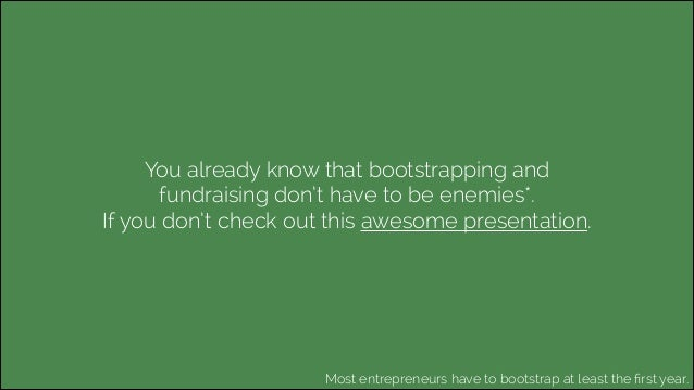 You already know that bootstrapping and fundraising don't have to be enemies*. If you don't check out this awesome present...