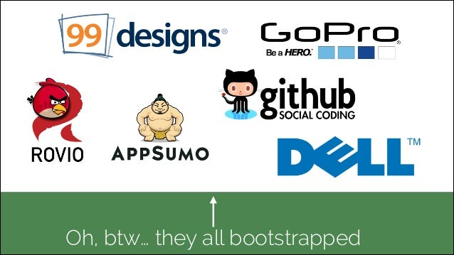 Oh, btw… they all bootstrapped