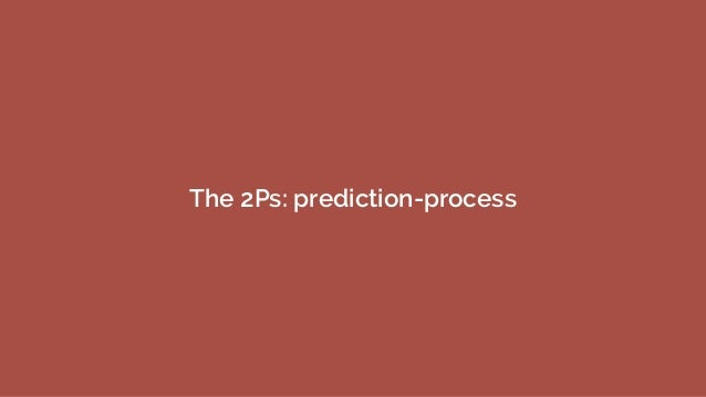 The 2Ps: prediction-process