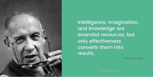 Intelligence, imagination, and knowledge are essential resources, but only effectiveness converts them into results. — Pet...
