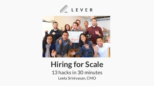 Hiring for Scale 13 hacks in 30 minutes Leela Srinivasan, CMO