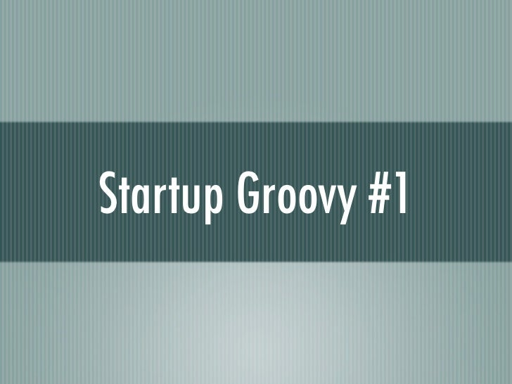 Startup Groovy #1