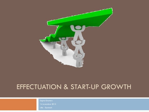 EFFECTUATION & START-UP GROWTH Digital Starters 14 novembre 2012 Lille - Euratech