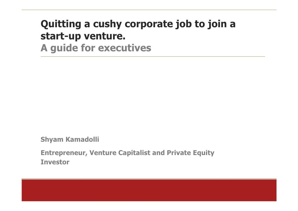 Quitting a cushy corporate job to join a start-up venture. A guide for executives     Shyam Kamadolli Entrepreneur, Ventur...