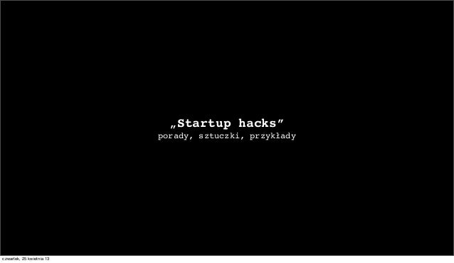 """""""Startup hacks""""porady, sztuczki, przykładyczwartek, 25 kwietnia 13"""