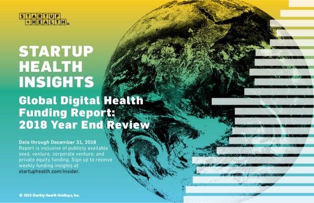 © 2018 StartUp Health, LLC STARTUP HEALTH INSIGHTS Global Digital Health Funding Report  Data through December 31, 2018 R...