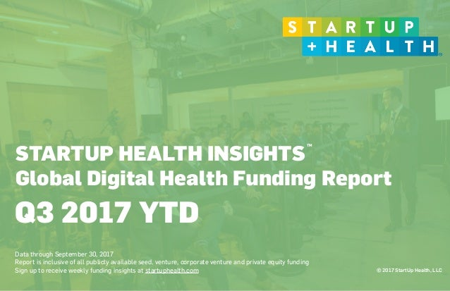 © 2017 StartUp Health, LLC STARTUP HEALTH INSIGHTS Global Digital Health Funding Report 