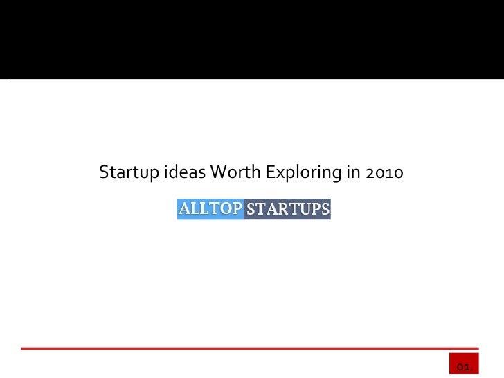 STARTUP   IDEAS   Worth Exploring in  2010 By  Thomas Oppong Alltopstartups.com