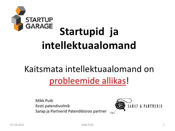 Startupid ja                  intellektuaalomand             Kaitsmata intellektuaalomand on                   probleemide...