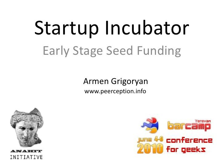 Startup Incubator<br />Early Stage Seed Funding<br />Armen Grigoryan<br />www.peerception.info<br />