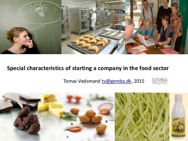 Special characteristics of starting a company in the food sector Tomas Vedsmand tv@gemba.dk, 2015