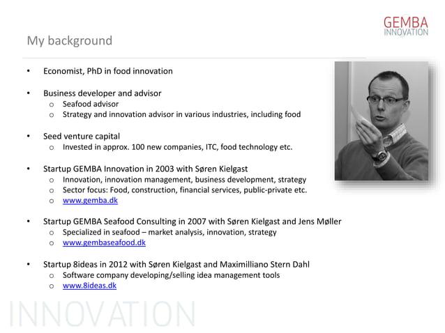 My background • Economist, PhD in food innovation • Business developer and advisor o Seafood advisor o Strategy and innova...